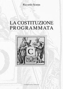 Libro La costituzione programmata. Origini strutturali e culturali della costituzione europea, del processo d'integrazione sovranazionale e della pianificazione sociale Riccardo Scarpa