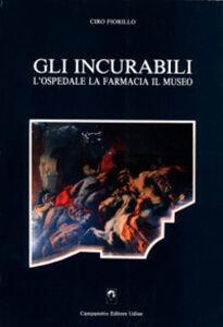 Libro Gli incurabili. L'ospedale, la farmacia, il museo Ciro Fiorillo