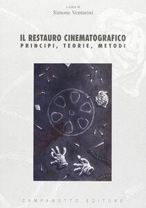 Libro Il restauro cinematografico. Principi, teorie, metodi