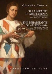 Libro Gli abitanti di Arlecchinia. Favole didattiche sull'arte dell'attore. Ediz. italiana e inglese Claudia Contin Arlecchino