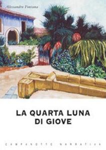 Foto Cover di La quarta luna di Giove, Libro di Alessandro Fontana, edito da Campanotto