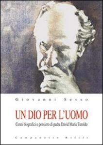 Un Dio per l'uomo. Cenni biografici e pensiero di padre David Maria Turoldo