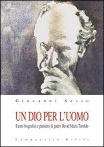 Libro Un Dio per l'uomo. Cenni biografici e pensiero di padre David Maria Turoldo Giovanni Sesso
