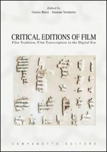 Critical editions of film. Film tradition, film transcription in the digital era - Giulio Bursi,Simone Venturini - copertina