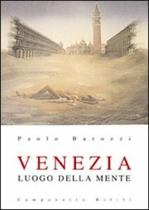 Foto Cover di Venezia luogo della mente, Libro di Paolo Barozzi, edito da Campanotto