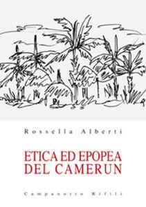 Libro Etica ed epopea del Camerun Rossella Alberti