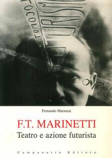 F. T. Marinetti. Teatro e azione futurista