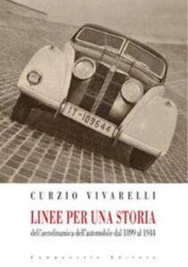 Libro Linee per una storia dell'aerodinamica dell'automobile dal 1899 al 1944 Curzio Vivarelli