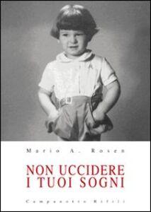 Libro Non uccidere i tuoi sogni Mario A. Rosen