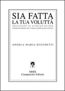 Libro Sia fatta la tua volluttà Angela Maria Zucchetti