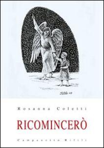 Libro Ricomincerò Rosanna Coletti