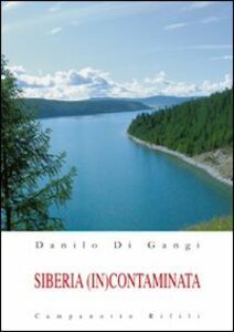 Foto Cover di Siberia (in)contaminata, Libro di Danilo Di Gangi, edito da Campanotto