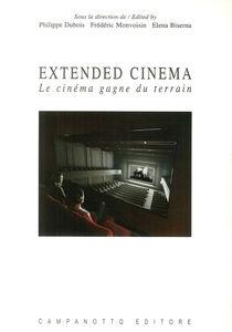 Libro Extended cinema. Le cinéma gagne du terrain. Ediz. inglese e francese