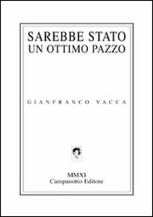 Sarebbe stato un ottimo pazzo - Gianfranco Vacca - copertina