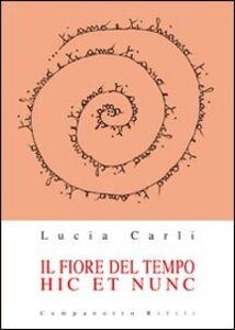 Foto Cover di Il fiore del tempo. Hic et nunc, Libro di Lucia Carli, edito da Campanotto