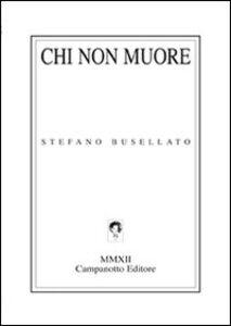 Foto Cover di Chi non muore, Libro di Stefano Busellato, edito da Campanotto