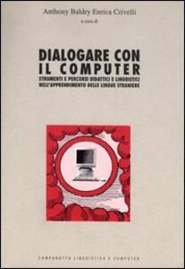 Dialogare con il computer. Strumenti e percorsi didattici e linguistici nell'apprendimento delle lingue straniere