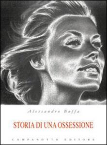 Foto Cover di Storia di una ossessione, Libro di Alessandro Buffa, edito da Campanotto