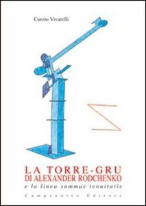 Libro La torre-gru di Alexander Rodchenko e la linea summae tenuitatis Curzio Vivarelli
