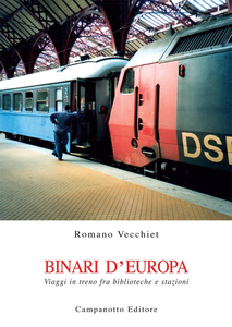 Libro Binari d'Europa. Viaggi in treno fra biblioteche e stazioni Romano Vecchiet