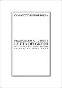 Libro Le età dei giorni. Undici poesie più due Francesco G. Giusti
