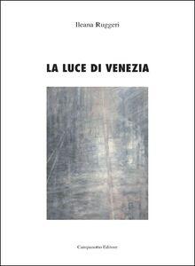 Foto Cover di La luce di Venezia. Specchiate sembianze, Libro di Ileana Ruggeri, edito da Campanotto