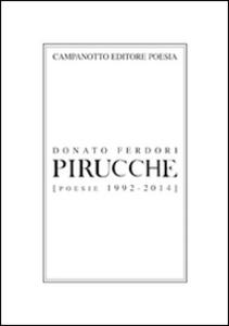 Libro Pirucche (Poesie 1992-2014) Donato Ferdori
