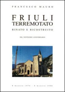 Friuli terremotato rinato e ricostruito