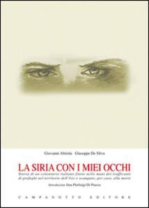 La Siria con i miei occhi. Storia di un volontario italiano finito nelle mani dei trafficanti di profughi nel territorio dell'Isis e scampato, per caso, alla morte