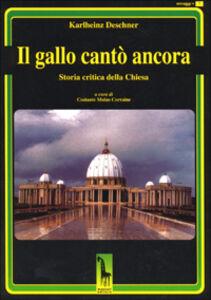 Libro Il gallo cantò ancora. Storia critica della Chiesa Karlheinz Deschner