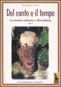 Il canto e il tempo. La musica cubana e afrocubana. Vol. 1: Del canto e il tempo.