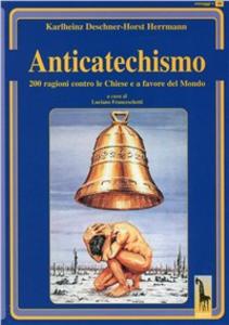 Libro Anticatechismo. Duecento ragioni contro le Chiese e a favore del mondo Karlheinz Deschner , Horst Herrmann