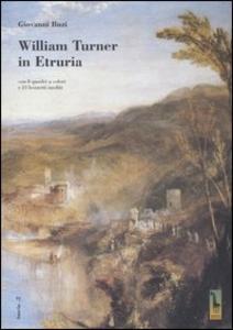 Libro William Turner in Etruria. Con 8 quadri a colori e 23 bozzetti inediti Giovanni Buzi