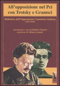 Libro All'opposizione nel Pci con Trotsky e Gramsci. Bollettino dell'Opposizione Comunista Italiana (1931-1933)