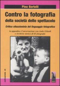 Foto Cover di Contro la fotografia della società dello spettacolo. Critica situazionista del linguaggio fotografico, Libro di Pino Bertelli, edito da Massari