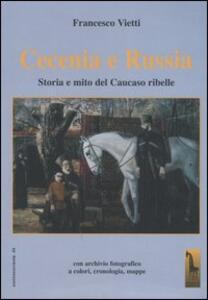 Cecenia e Russia. Storia e mito del Caucaso ribelle