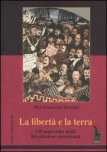 Libro La libertà e la terra. Gli anarchici nella rivoluzione messicana P. Francesco Zarcone