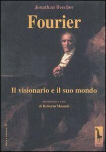 Libro Fourier. Il visionario e il suo mondo Jonathan Beecher
