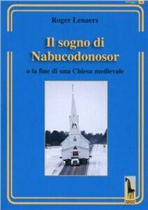 Libro Il sogno di Nabucodonosor. Fine della chiesa cattolica medievale Roger Lenaers