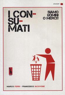 Antondemarirreguera.es I consumati. Siamo uomini o merci? Image