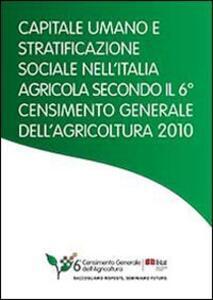 Capitale umano e stratificazione sociale nell'Italia agricola secondo il 6° censimento generale dell'agricoltura 2010