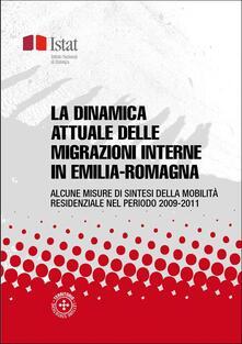 La dinamica attuale delle migrazioni interne in Emilia-Romagna - Istat - ebook