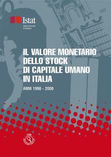 Il valore monetario dello stock di capitale umano in Italia. Anni 1998-2008 - Istat - ebook