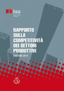 Rapporto sulla competitività dei settori produttivi 2014 - Istat - ebook