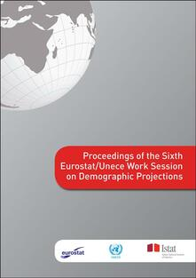 Proceedings of the sixth Eurostat/Unece work session on demographic projections