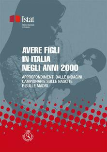 Avere figli in Italia. Approfondimenti dalle indagini campionarie sulle nascite e sulle madri - Istat - ebook