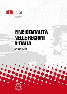 L' incidentalità nelle regioni d'Italia. Anno 2013 - Istat - ebook