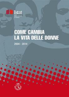 Come cambia la vita delle donne. 2004-2014 - Istat - ebook