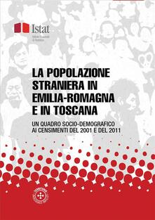 La popolazione straniera in Emilia-Romagna e in Toscana - Istat - ebook