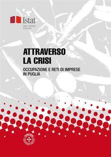 Attraverso la crisi. Occupazione e reti di imprese in Puglia - Istat - ebook